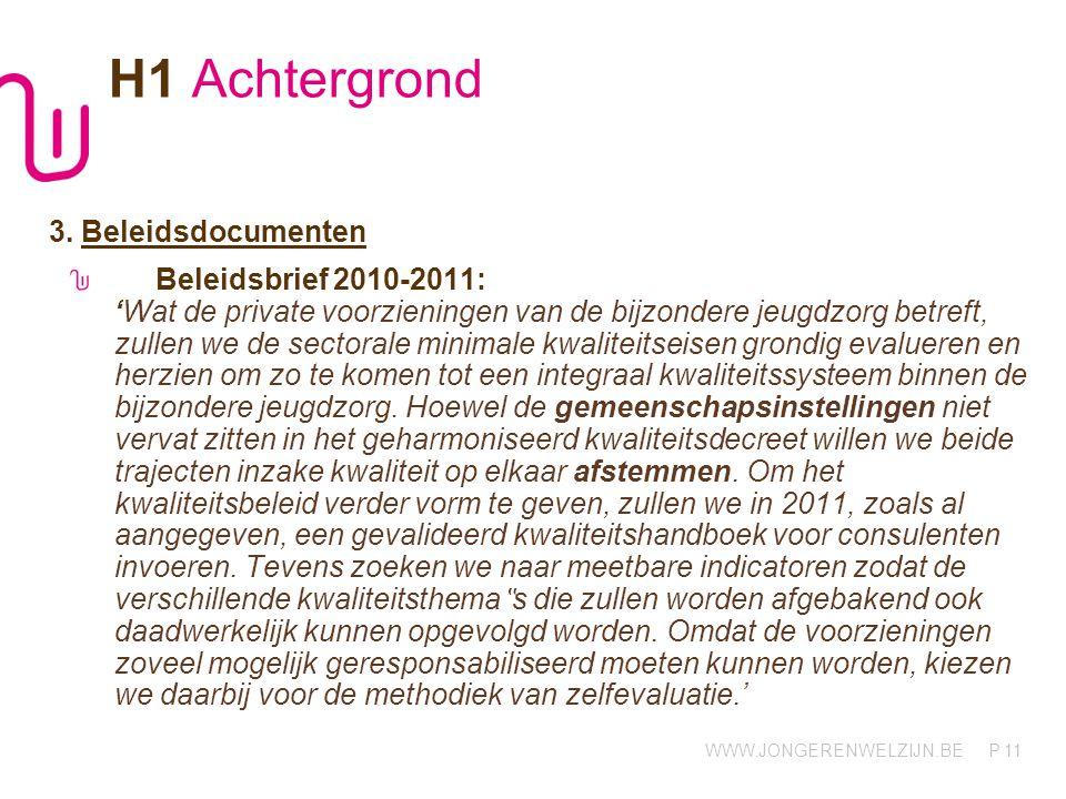 WWW.JONGERENWELZIJN.BE P 11 H1 Achtergrond 3. Beleidsdocumenten Beleidsbrief 2010-2011: 'Wat de private voorzieningen van de bijzondere jeugdzorg betr