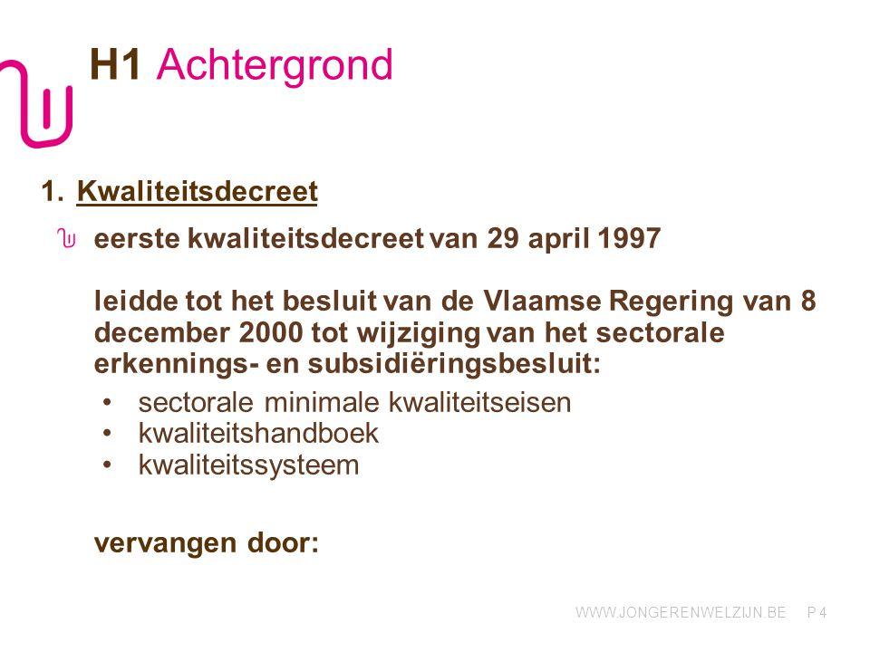 WWW.JONGERENWELZIJN.BE P 4 H1 Achtergrond 1.Kwaliteitsdecreet eerste kwaliteitsdecreet van 29 april 1997 leidde tot het besluit van de Vlaamse Regerin