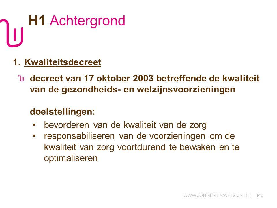 WWW.JONGERENWELZIJN.BE P 5 H1 Achtergrond 1.Kwaliteitsdecreet decreet van 17 oktober 2003 betreffende de kwaliteit van de gezondheids- en welzijnsvoor