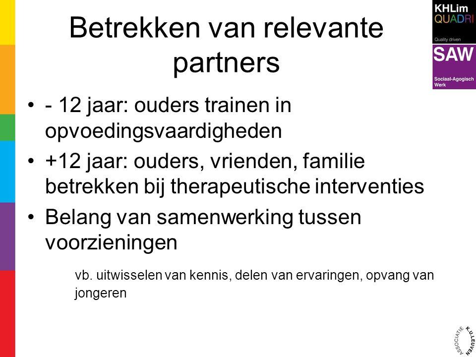 Betrekken van relevante partners - 12 jaar: ouders trainen in opvoedingsvaardigheden +12 jaar: ouders, vrienden, familie betrekken bij therapeutische