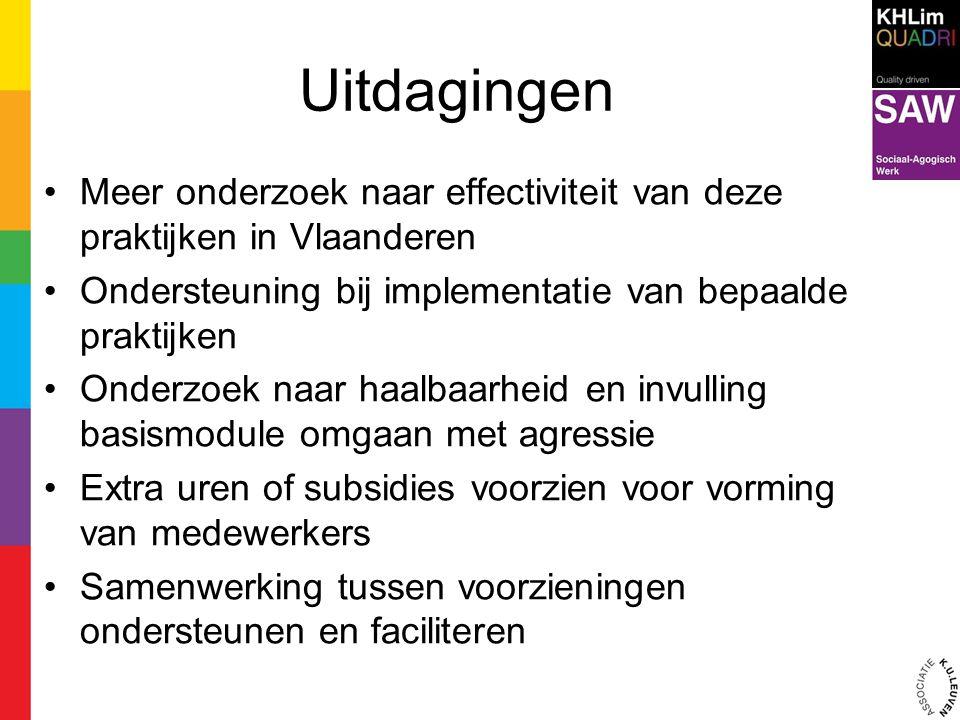 Uitdagingen Meer onderzoek naar effectiviteit van deze praktijken in Vlaanderen Ondersteuning bij implementatie van bepaalde praktijken Onderzoek naar