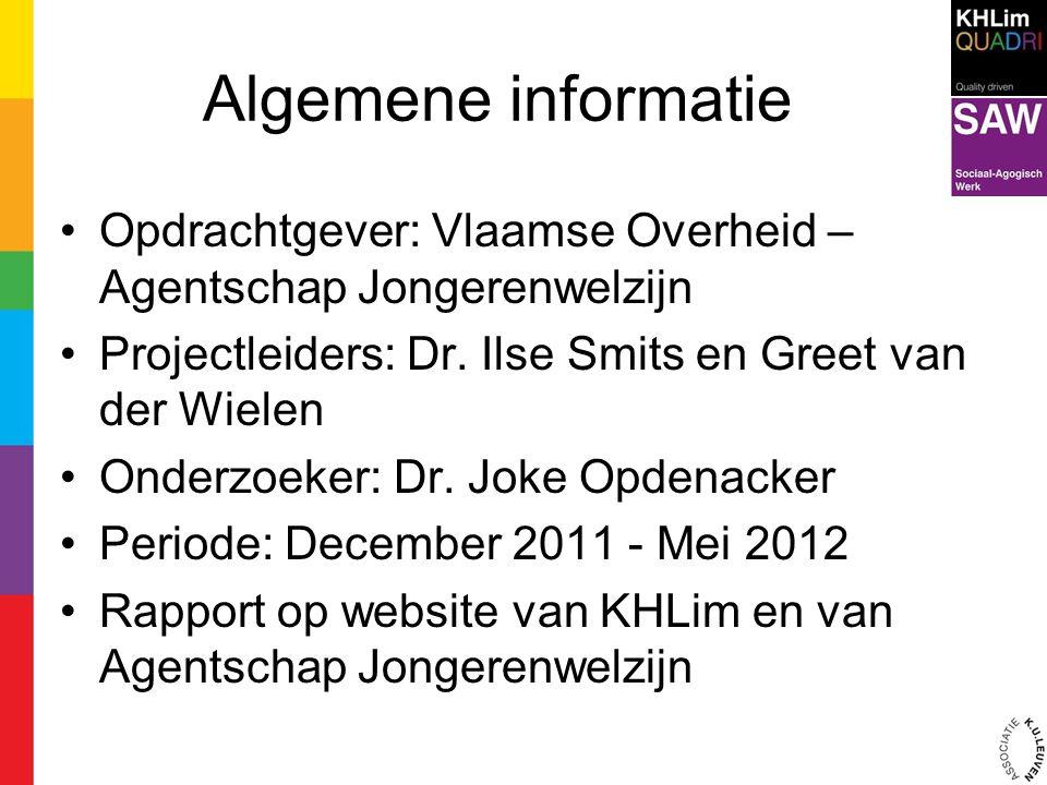 Algemene informatie Opdrachtgever: Vlaamse Overheid – Agentschap Jongerenwelzijn Projectleiders: Dr. Ilse Smits en Greet van der Wielen Onderzoeker: D