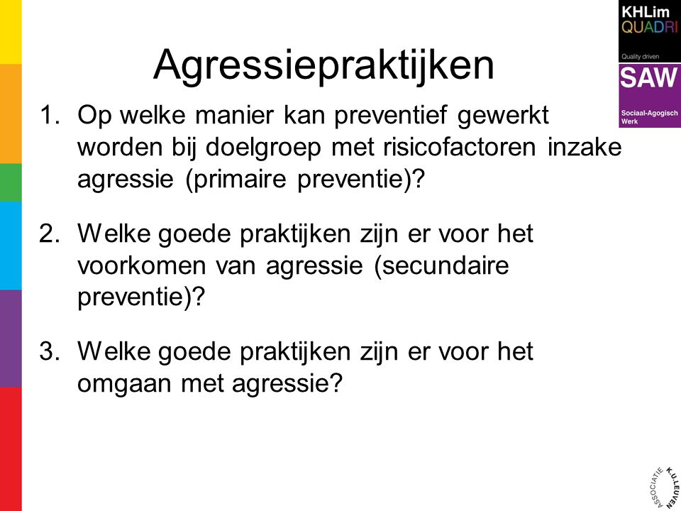 Agressiepraktijken 1.Op welke manier kan preventief gewerkt worden bij doelgroep met risicofactoren inzake agressie (primaire preventie)? 2.Welke goed