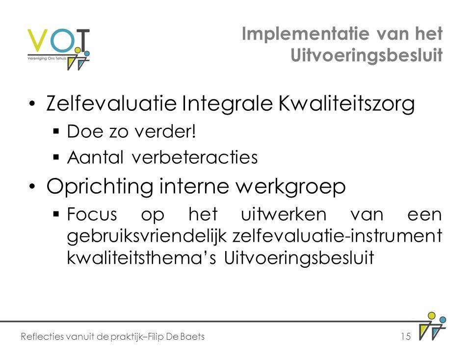 Implementatie van het Uitvoeringsbesluit Zelfevaluatie Integrale Kwaliteitszorg  Doe zo verder!  Aantal verbeteracties Oprichting interne werkgroep