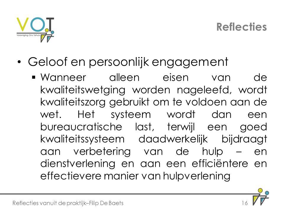 Reflecties Geloof en persoonlijk engagement  Wanneer alleen eisen van de kwaliteitswetging worden nageleefd, wordt kwaliteitszorg gebruikt om te voldoen aan de wet.