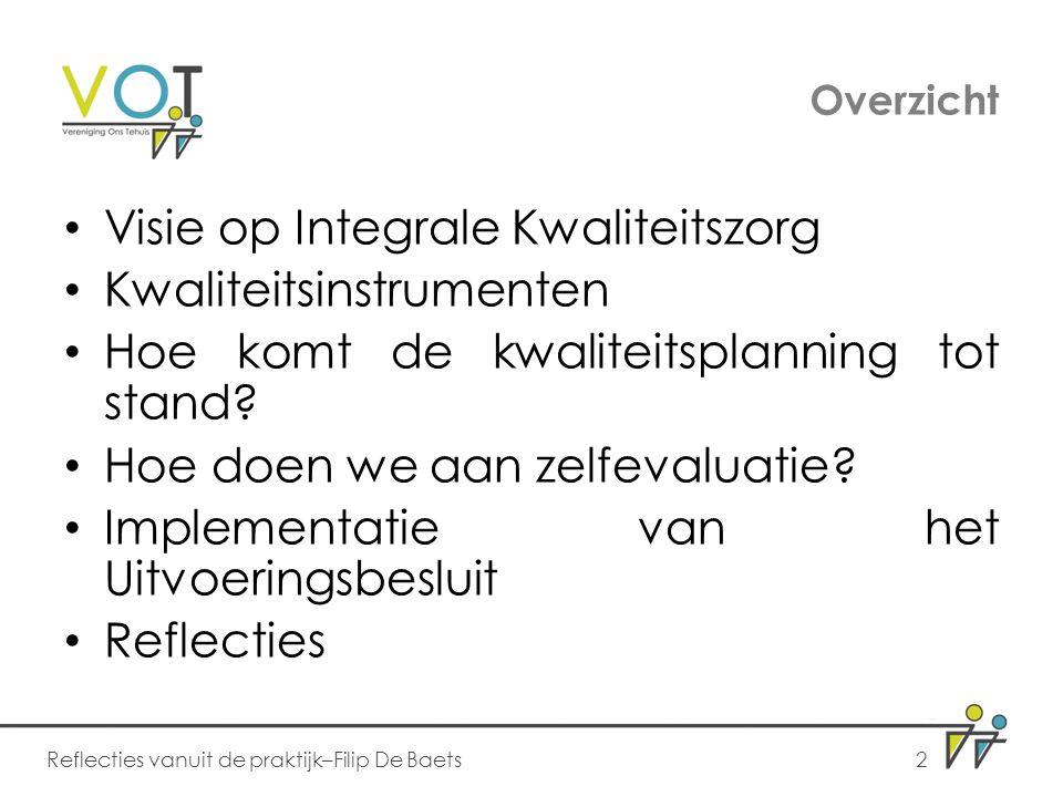 Overzicht Visie op Integrale Kwaliteitszorg Kwaliteitsinstrumenten Hoe komt de kwaliteitsplanning tot stand? Hoe doen we aan zelfevaluatie? Implementa