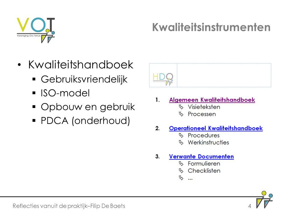 Kwaliteitsinstrumenten Kwaliteitshandboek  Gebruiksvriendelijk  ISO-model  Opbouw en gebruik  PDCA (onderhoud) Reflecties vanuit de praktijk–Filip