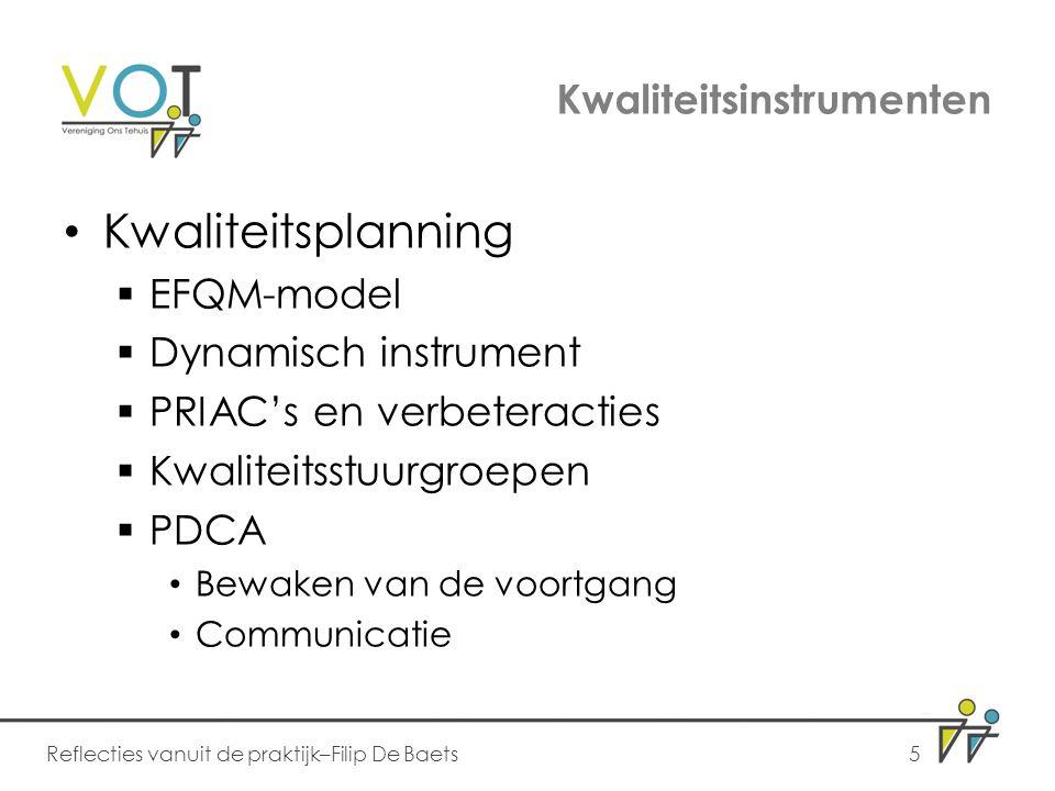Kwaliteitsinstrumenten Kwaliteitsplanning  EFQM-model  Dynamisch instrument  PRIAC's en verbeteracties  Kwaliteitsstuurgroepen  PDCA Bewaken van
