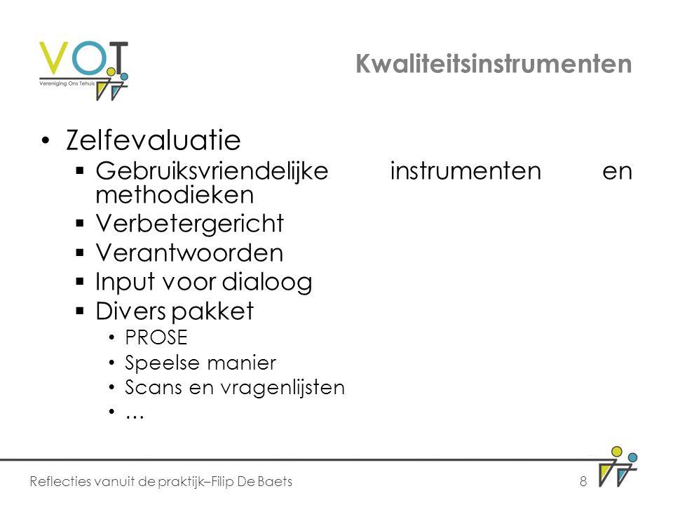 Kwaliteitsinstrumenten Zelfevaluatie  Gebruiksvriendelijke instrumenten en methodieken  Verbetergericht  Verantwoorden  Input voor dialoog  Diver