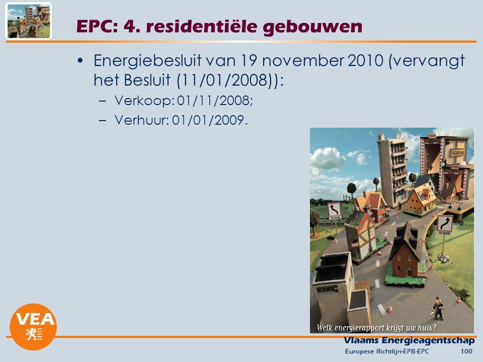 Energiebesluit van 19 november 2010 (vervangt het Besluit (11/01/2008)): –Verkoop: 01/11/2008; –Verhuur: 01/01/2009. Europese Richtlijn-EPB-EPC100 EPC