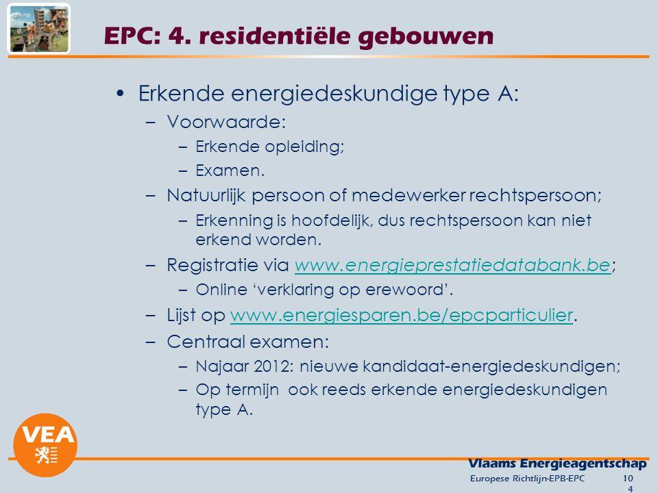 Europese Richtlijn-EPB-EPC104 Erkende energiedeskundige type A: –Voorwaarde: –Erkende opleiding; –Examen. –Natuurlijk persoon of medewerker rechtspers