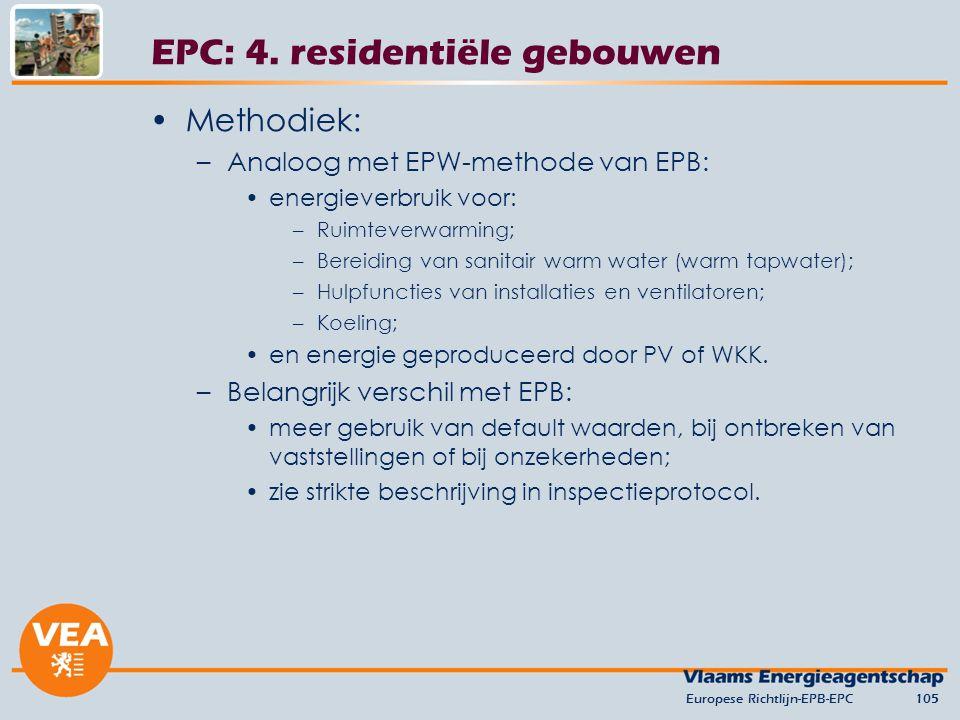 Methodiek: –Analoog met EPW-methode van EPB: energieverbruik voor: –Ruimteverwarming; –Bereiding van sanitair warm water (warm tapwater); –Hulpfuncties van installaties en ventilatoren; –Koeling; en energie geproduceerd door PV of WKK.