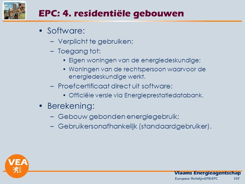 Software: –Verplicht te gebruiken; –Toegang tot: Eigen woningen van de energiedeskundige; Woningen van de rechtspersoon waarvoor de energiedeskundige