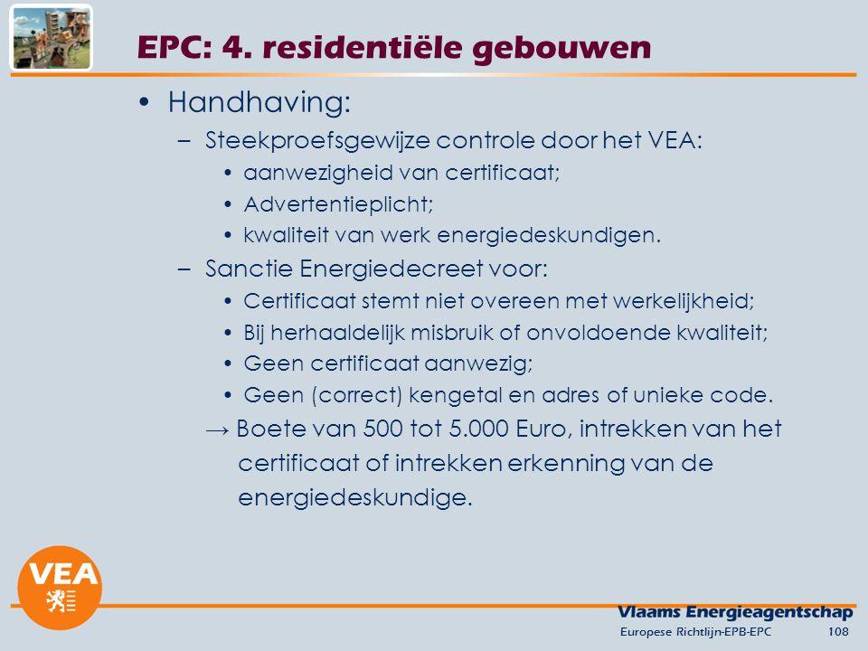 Handhaving: –Steekproefsgewijze controle door het VEA: aanwezigheid van certificaat; Advertentieplicht; kwaliteit van werk energiedeskundigen. –Sancti