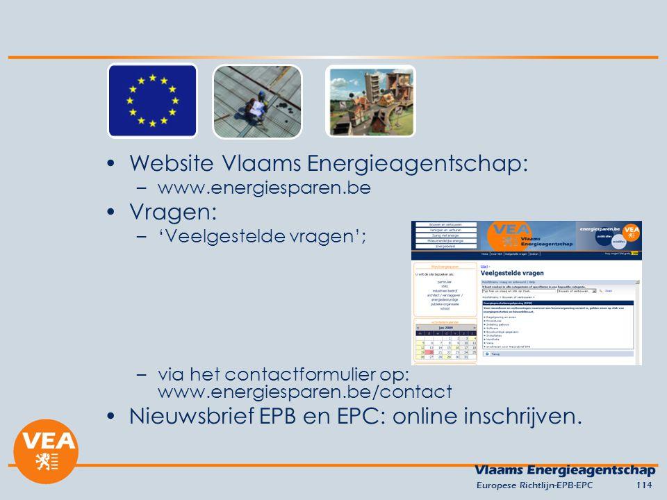 Website Vlaams Energieagentschap: –www.energiesparen.be Vragen: –'Veelgestelde vragen'; –via het contactformulier op: www.energiesparen.be/contact Nieuwsbrief EPB en EPC: online inschrijven.