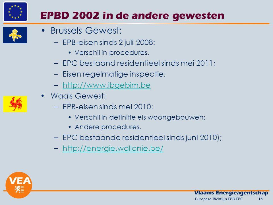 EPBD 2002 in de andere gewesten Brussels Gewest: –EPB-eisen sinds 2 juli 2008: Verschil in procedures. –EPC bestaand residentieel sinds mei 2011; –Eis