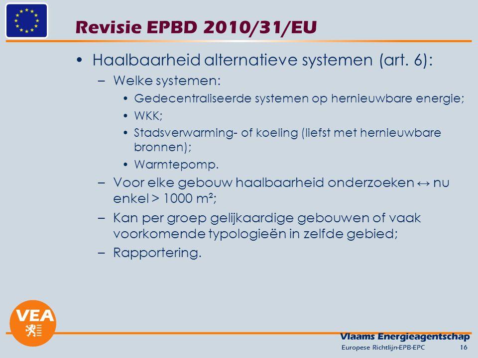 Revisie EPBD 2010/31/EU Haalbaarheid alternatieve systemen (art. 6): –Welke systemen: Gedecentraliseerde systemen op hernieuwbare energie; WKK; Stadsv