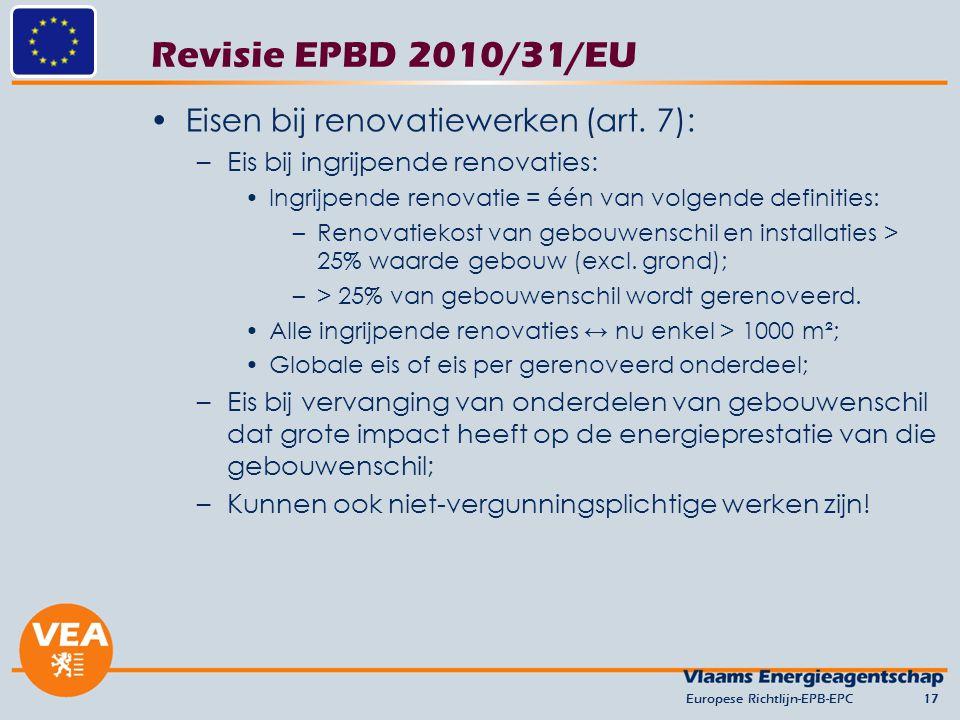 Revisie EPBD 2010/31/EU Eisen bij renovatiewerken (art. 7): –Eis bij ingrijpende renovaties: Ingrijpende renovatie = één van volgende definities: –Ren