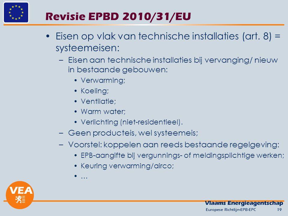 Revisie EPBD 2010/31/EU Eisen op vlak van technische installaties (art. 8) = systeemeisen: –Eisen aan technische installaties bij vervanging/ nieuw in