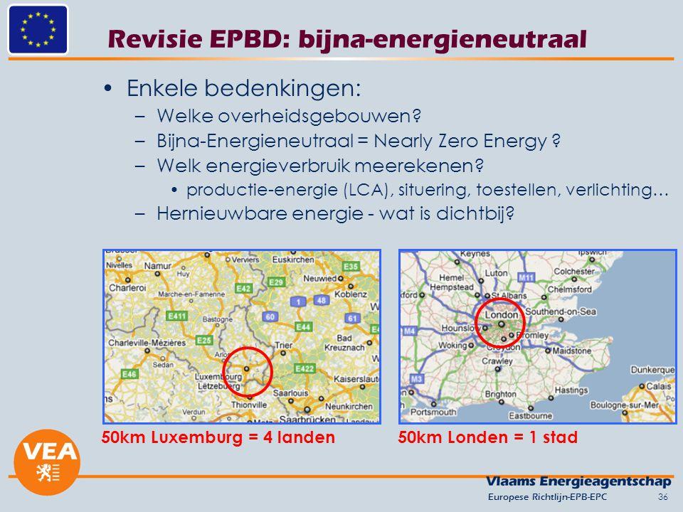 Revisie EPBD: bijna-energieneutraal Enkele bedenkingen: –Welke overheidsgebouwen? –Bijna-Energieneutraal = Nearly Zero Energy ? –Welk energieverbruik
