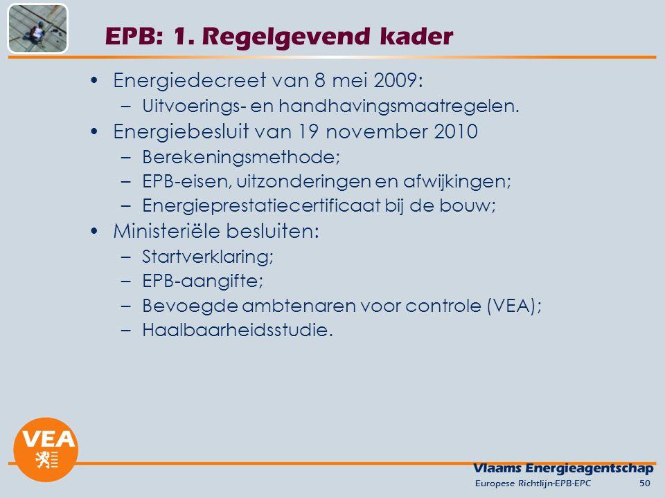 EPB: 1. Regelgevend kader Energiedecreet van 8 mei 2009: –Uitvoerings- en handhavingsmaatregelen. Energiebesluit van 19 november 2010 –Berekeningsmeth
