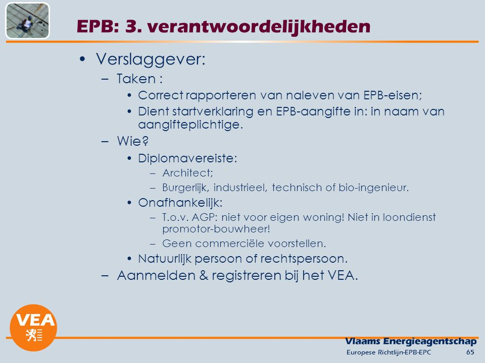 Verslaggever: –Taken : Correct rapporteren van naleven van EPB-eisen; Dient startverklaring en EPB-aangifte in: in naam van aangifteplichtige. –Wie? D
