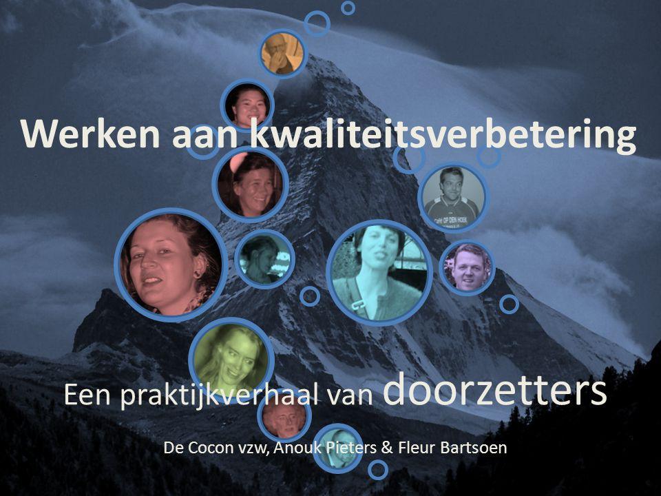 Werken aan kwaliteitsverbetering Een praktijkverhaal van doorzetters De Cocon vzw, Anouk Pieters & Fleur Bartsoen