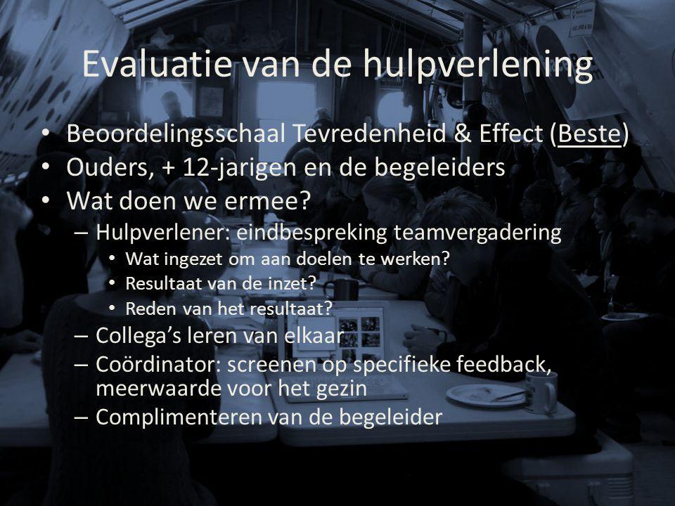 Evaluatie van de hulpverlening Beoordelingsschaal Tevredenheid & Effect (Beste) Ouders, + 12-jarigen en de begeleiders Wat doen we ermee? – Hulpverlen