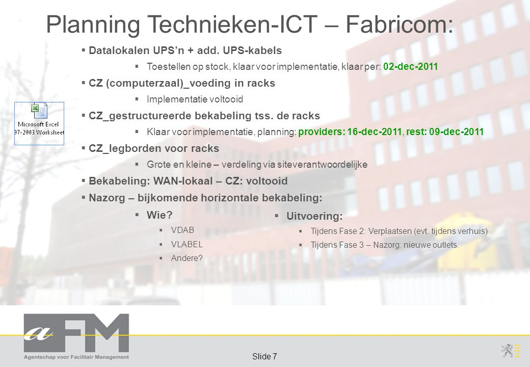 Page 7 Slide 7 Planning Technieken-ICT – Fabricom:  Datalokalen UPS'n + add.