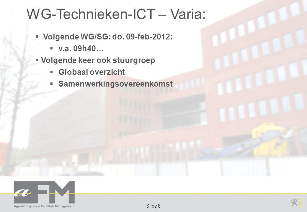 Page 8 Slide 8 WG-Technieken-ICT – Varia:  Volgende WG/SG: do.