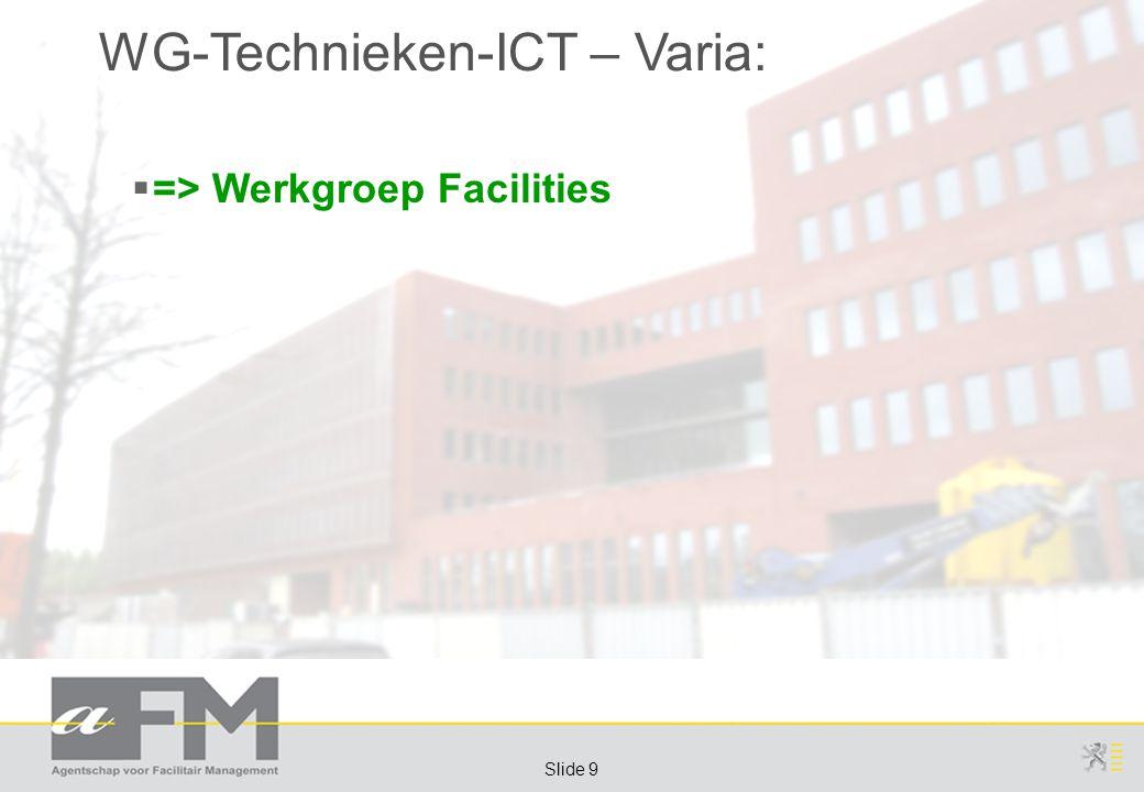 Page 9 Slide 9 WG-Technieken-ICT – Varia:  => Werkgroep Facilities