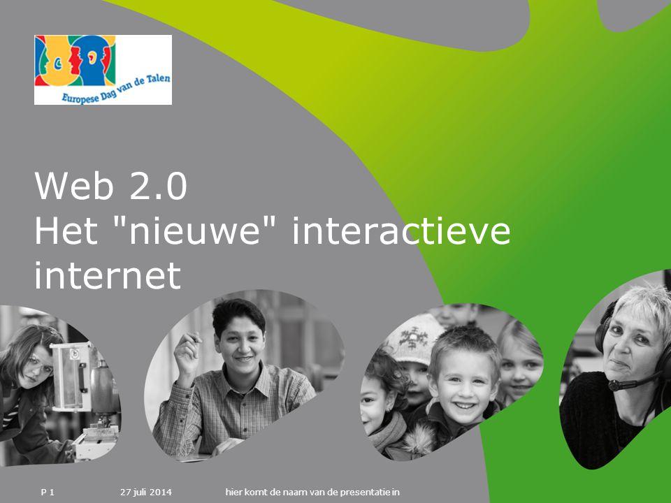 27 juli 2014hier komt de naam van de presentatie in P 1 Web 2.0 Het nieuwe interactieve internet