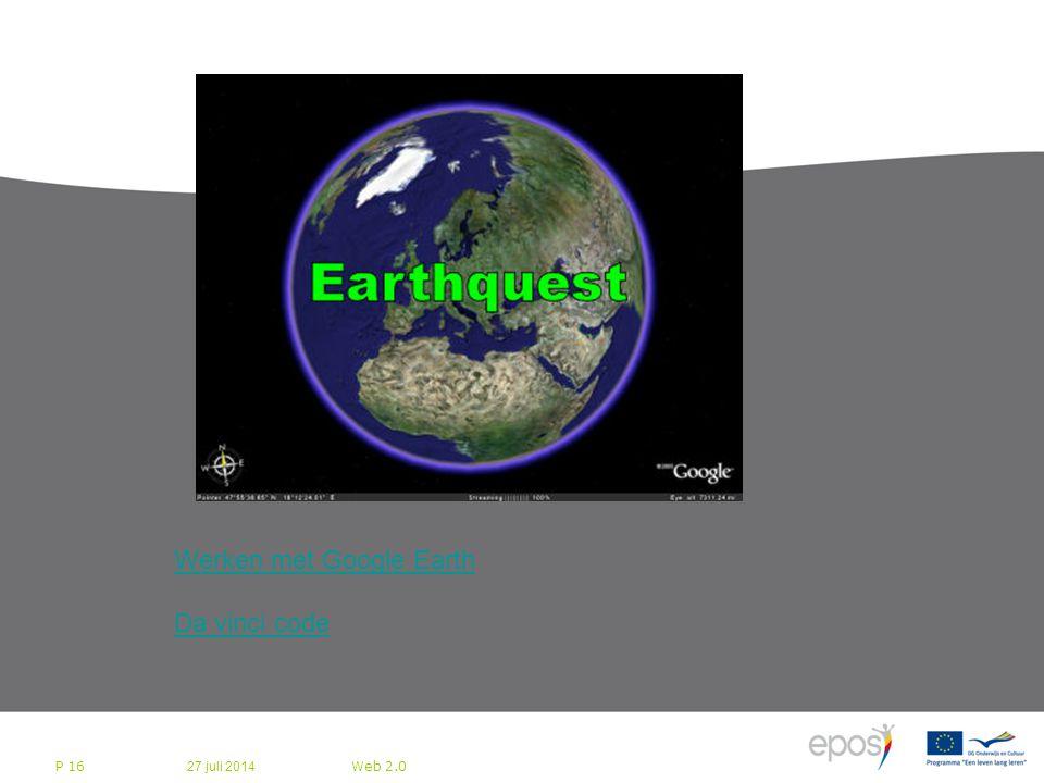 27 juli 2014 Web 2.0 P 16 Bedrijfsleven bereidt zich voor op Web 2.0 Werken met Google Earth Da vinci code
