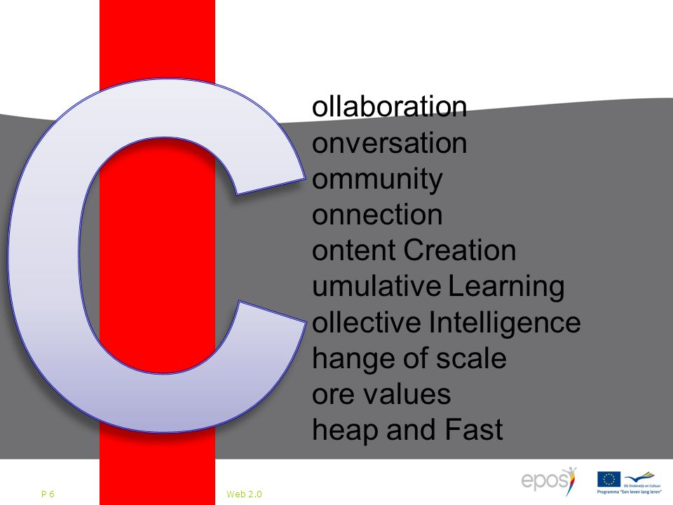 27 juli 2014 Web 2.0 P 6 Bedrijfsleven bereidt zich voor op Web 2.0 ollaboration onversation ommunity onnection ontent Creation umulative Learning ollective Intelligence hange of scale ore values heap and Fast