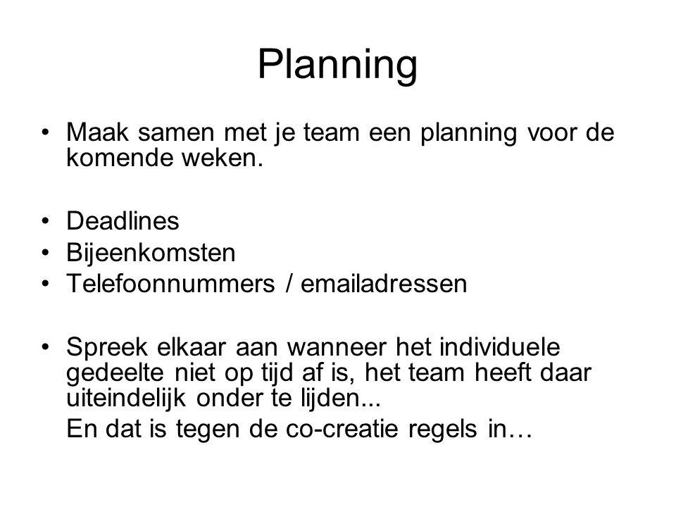 Planning Maak samen met je team een planning voor de komende weken. Deadlines Bijeenkomsten Telefoonnummers / emailadressen Spreek elkaar aan wanneer