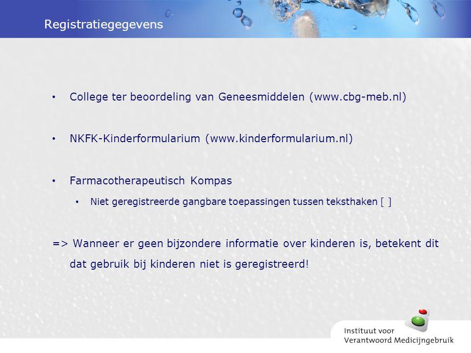 Registratiegegevens College ter beoordeling van Geneesmiddelen (www.cbg-meb.nl) NKFK-Kinderformularium (www.kinderformularium.nl) Farmacotherapeutisch