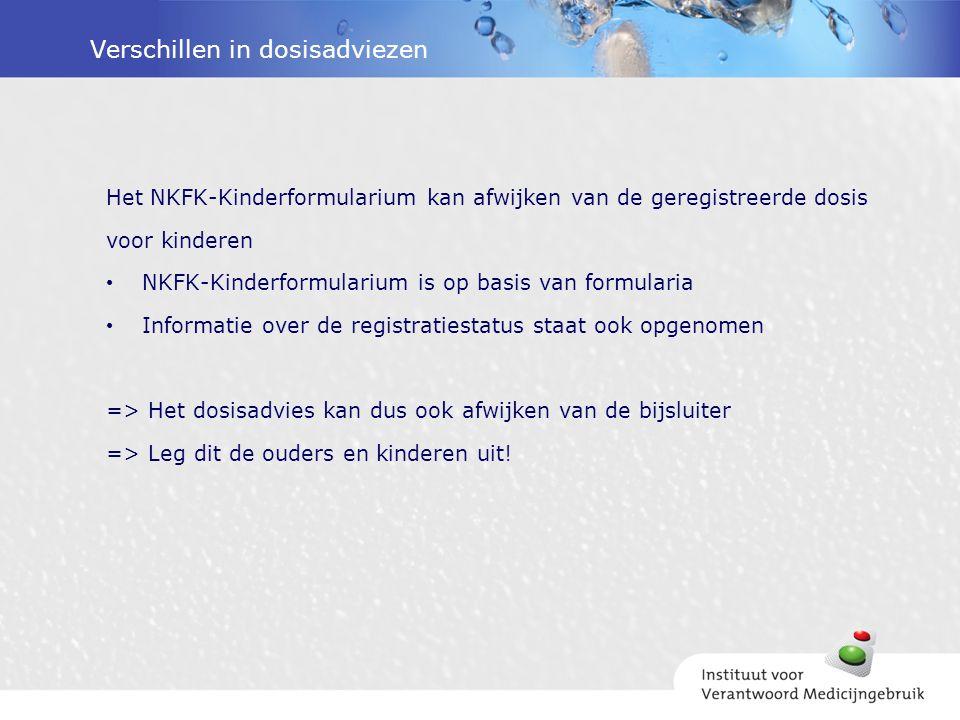 Verschillen in dosisadviezen Het NKFK-Kinderformularium kan afwijken van de geregistreerde dosis voor kinderen NKFK-Kinderformularium is op basis van