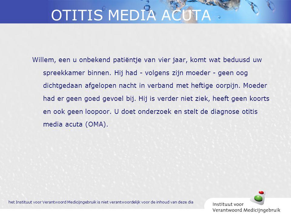 OTITIS MEDIA ACUTA Willem, een u onbekend patiëntje van vier jaar, komt wat beduusd uw spreekkamer binnen. Hij had - volgens zijn moeder - geen oog di