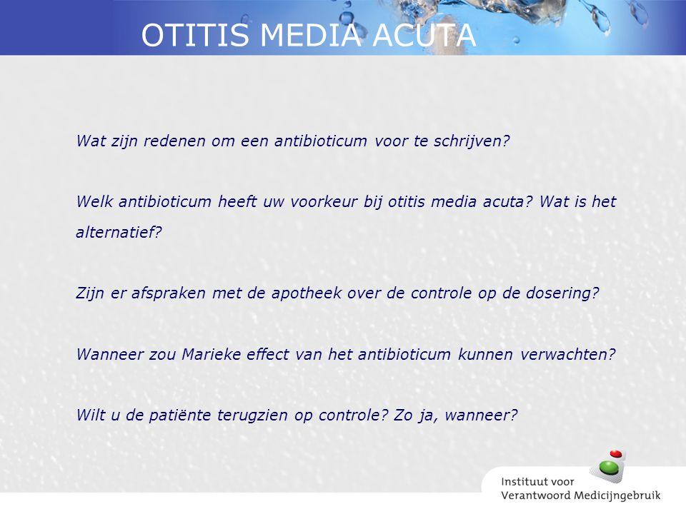 OTITIS MEDIA ACUTA Wat zijn redenen om een antibioticum voor te schrijven? Welk antibioticum heeft uw voorkeur bij otitis media acuta? Wat is het alte