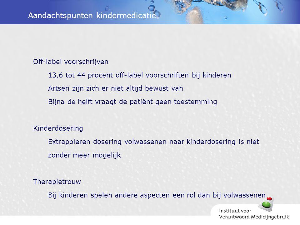 Aandachtspunten kindermedicatie Off-label voorschrijven 13,6 tot 44 procent off-label voorschriften bij kinderen Artsen zijn zich er niet altijd bewus