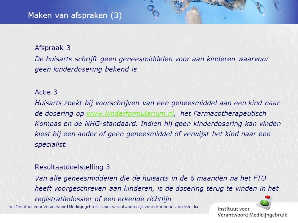 Maken van afspraken (3) Afspraak 3 De huisarts schrijft geen geneesmiddelen voor aan kinderen waarvoor geen kinderdosering bekend is Actie 3 Huisarts