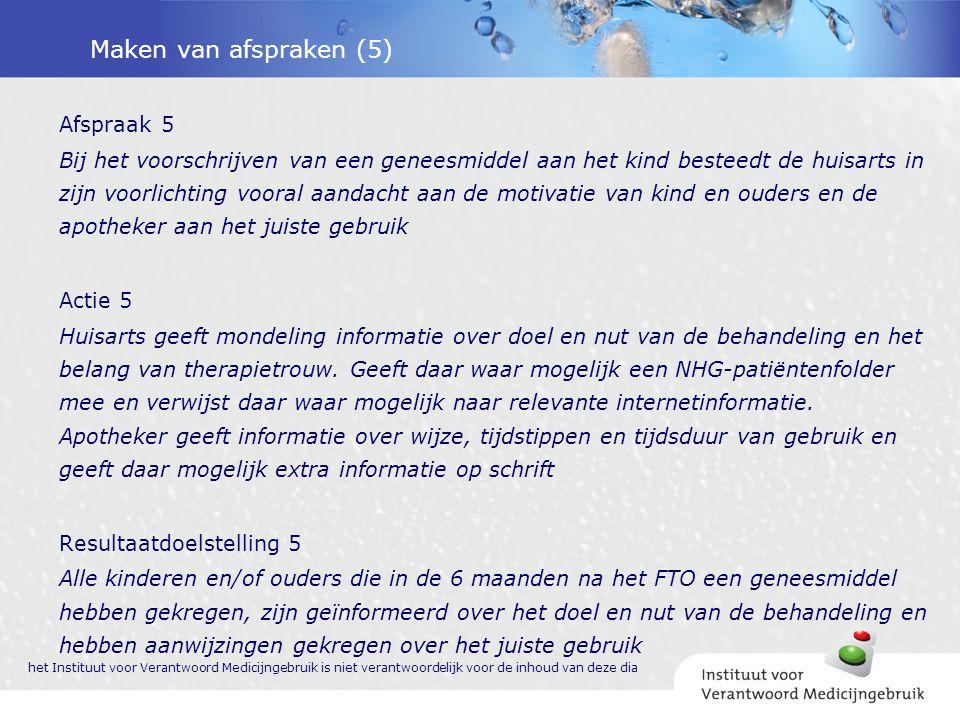 Maken van afspraken (5) Afspraak 5 Bij het voorschrijven van een geneesmiddel aan het kind besteedt de huisarts in zijn voorlichting vooral aandacht a