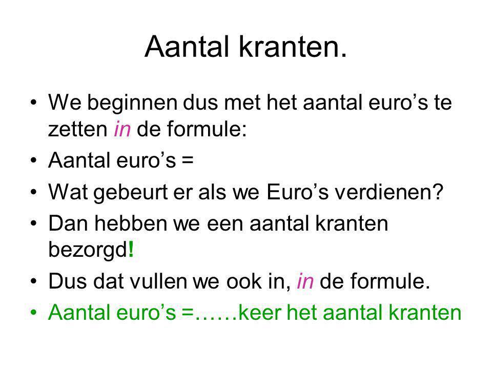 Aantal kranten. We beginnen dus met het aantal euro's te zetten in de formule: Aantal euro's = Wat gebeurt er als we Euro's verdienen? Dan hebben we e