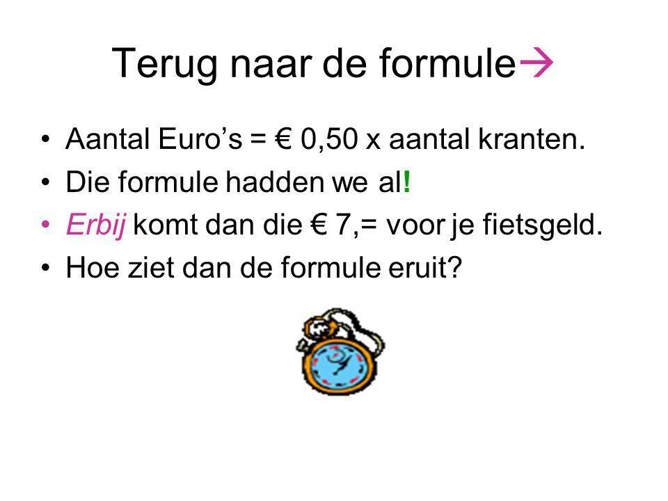 Terug naar de formule  Aantal Euro's = € 0,50 x aantal kranten. Die formule hadden we al! Erbij komt dan die € 7,= voor je fietsgeld. Hoe ziet dan de