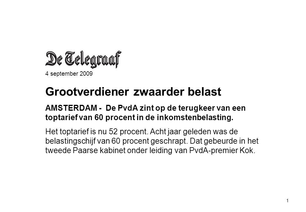 1 4 september 2009 Grootverdiener zwaarder belast AMSTERDAM - De PvdA zint op de terugkeer van een toptarief van 60 procent in de inkomstenbelasting.