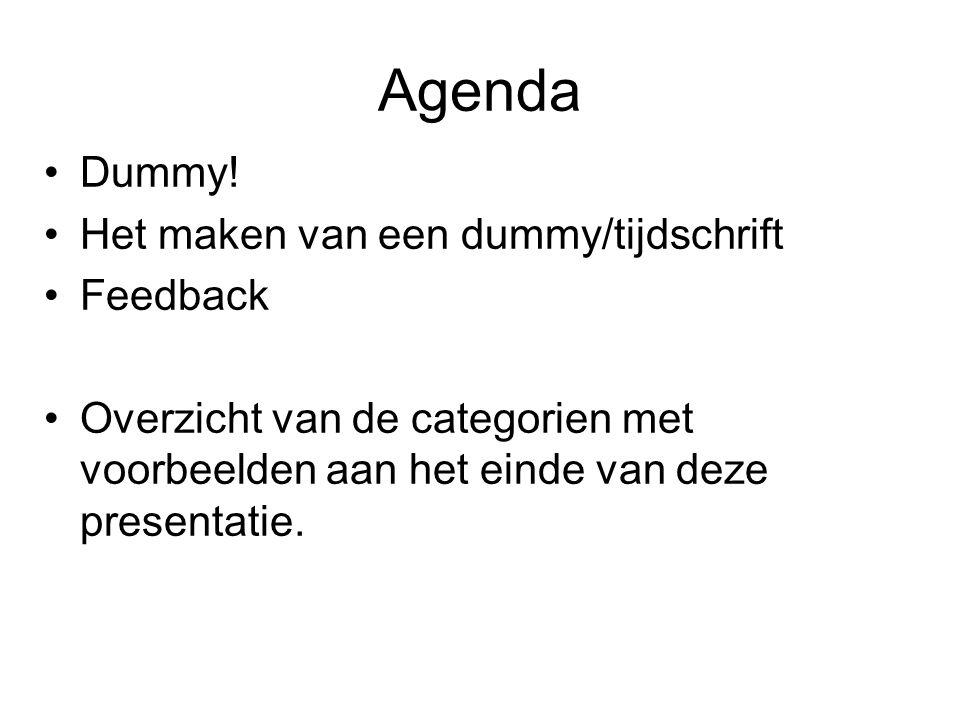 Dummy! Het maken van een dummy/tijdschrift Feedback Overzicht van de categorien met voorbeelden aan het einde van deze presentatie. Agenda