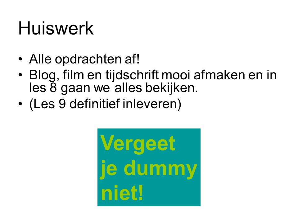 Huiswerk Alle opdrachten af! Blog, film en tijdschrift mooi afmaken en in les 8 gaan we alles bekijken. (Les 9 definitief inleveren) Vergeet je dummy