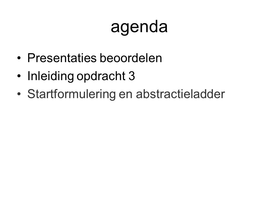 agenda Presentaties beoordelen Inleiding opdracht 3 Startformulering en abstractieladder