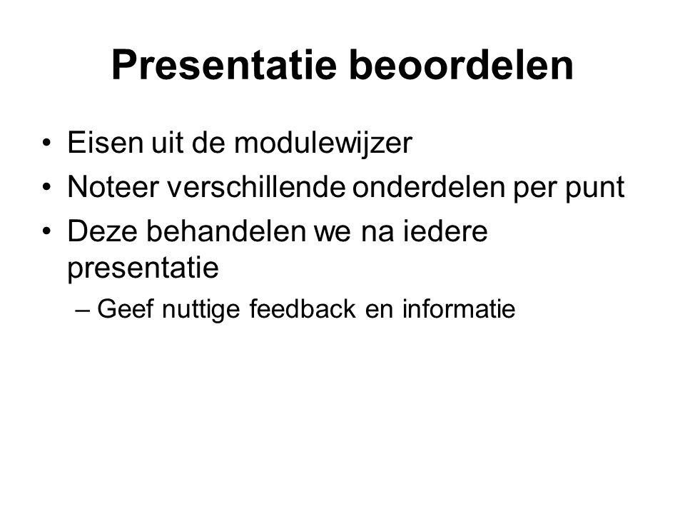 Presentatie beoordelen Eisen uit de modulewijzer Noteer verschillende onderdelen per punt Deze behandelen we na iedere presentatie –Geef nuttige feedb