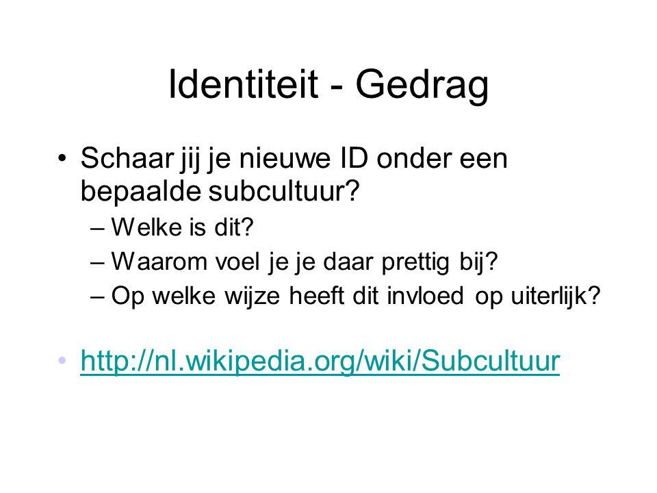 Identiteit - Gedrag Schaar jij je nieuwe ID onder een bepaalde subcultuur? –Welke is dit? –Waarom voel je je daar prettig bij? –Op welke wijze heeft d